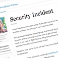 """Several servers at Automattic have been the victim of a low-level break in. Potentially anything on those servers could have been revealed,"""" Automattic said in a statement."""